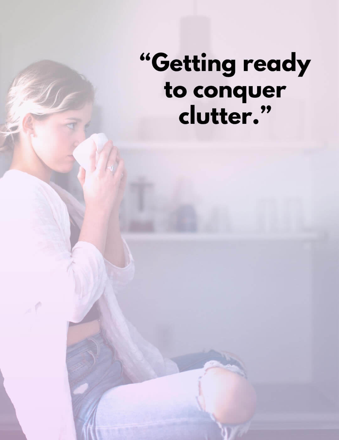 an inspiring quote on how to get yoru life together with decluttering