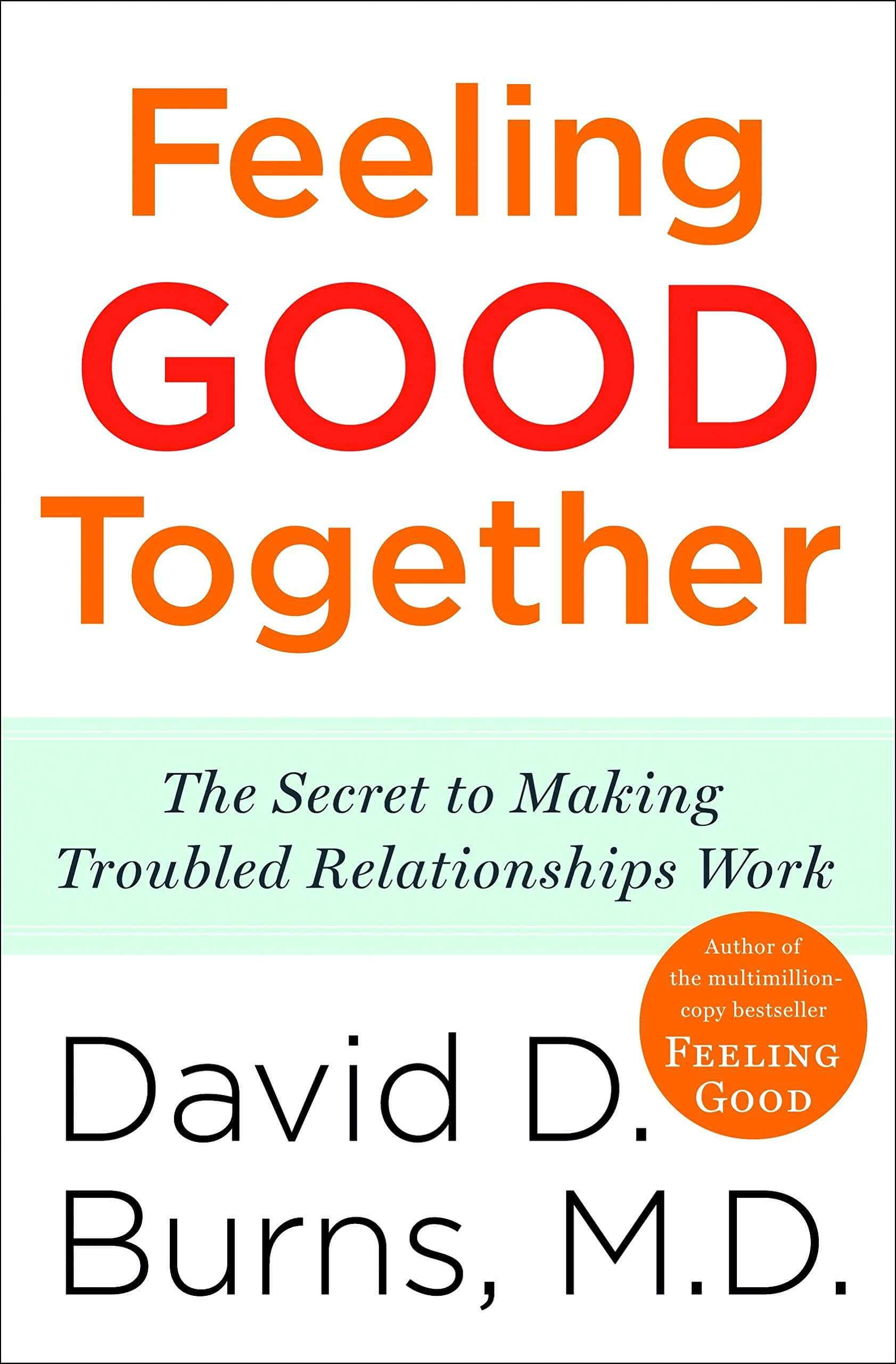 Book cover of feeling good together: The secret to making troubled relationships work by David Burns