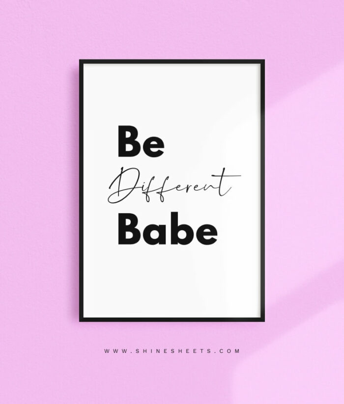 Be different babe art print ShineSheets