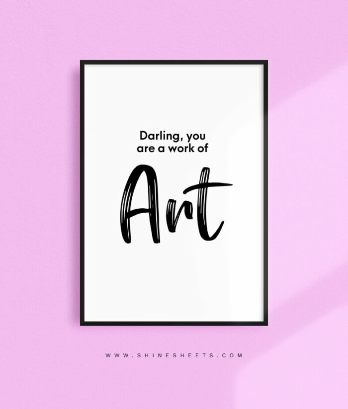 Darling You Are a Work Of Art print ShineSheets